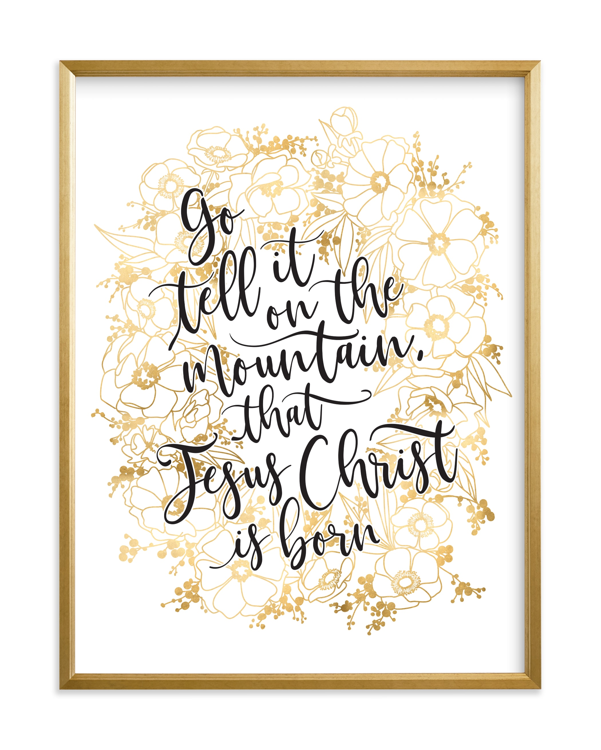 """Floral lyrics go tell it on the mountain"" by Rosana Laiz Blursbyai in beautiful frame options and a variety of sizes."